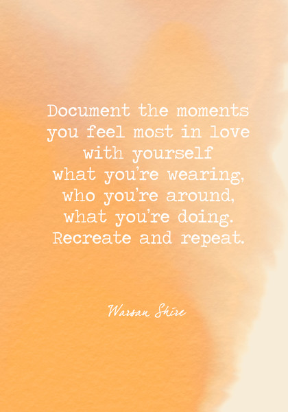 Document the moments you feel most in love with yourself — what you're wearing, who you're around, what you're doing. Recreate and repeat.