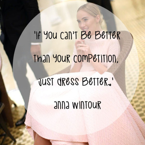Anna Wintour 'Just Dress Better' Quote