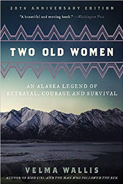 'Two Old Women: An Alaskan Legend Of Betrayal, Courage And Survival'
